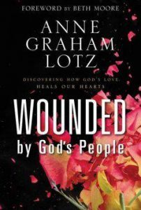 Book Review: Wounded by God's People by Anne Graham Lotz Foreword by Beth Moore