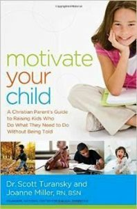 Motivate Your Child by: Dr. Scott Turansky and Joanne Miller, RN, BSN Book Review